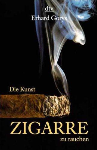 Die Kunst, Zigarre zu rauchen. Erhard Gorys / dtv ; 36076 Orig.-Ausg. - Gorys, Erhard (Verfasser)