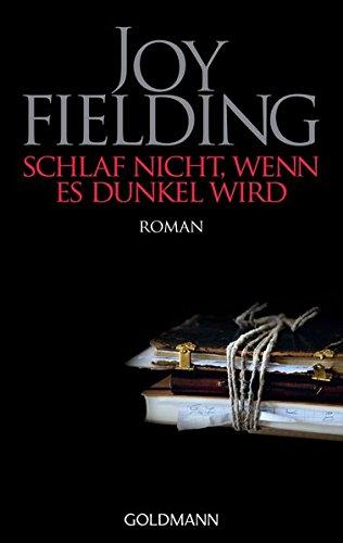 Fielding, Joy (Verfasser): Schlaf nicht, wenn es dunkel wird : Roman. Joy Fielding. Aus dem Amerikan. von Kristian Lutze / Goldmann ; 46173 2. Aufl., Taschenbuchausg.