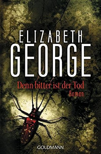 George, Elizabeth (Verfasser): Denn bitter ist der Tod : Roman. Elizabeth George. Aus dem Amerikan. von Mechtild Sandberg-Ciletti / Goldmann ; 42960 Ungekürzte Taschenbuchausg.
