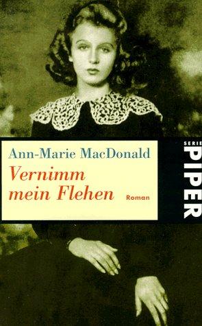 Vernimm mein Flehen : Roman. Ann-Marie Macdonald. Aus dem Engl. von Astrid Arz / Piper ; 2728 Ungekürzte Taschenbuchausg.