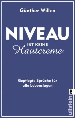 Niveau ist keine Hautcreme : gepflegte Sprüche für alle Lebenslagen. Günther Willen / Ullstein ; 37226
