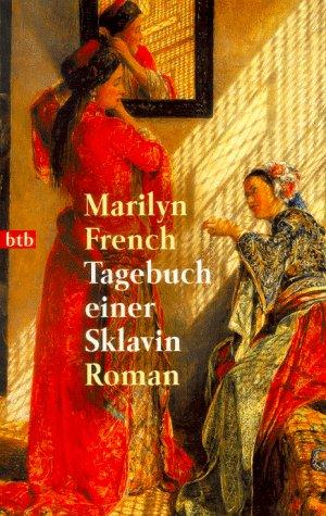 Tagebuch einer Sklavin : Roman. Marilyn French. Aus dem Amerikan. von Sabine Roth / Goldmann ; 72244 : btb Genehmigte Taschenbuchausg., 1. Aufl.