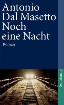 Noch eine Nacht : Roman. Antonio Dal Masetto. Aus dem Span. von Susanna Mende / Suhrkamp Taschenbuch ; 3938 1. Aufl.