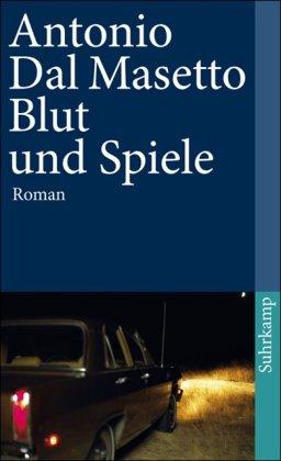 Blut und Spiele : Roman. Antonio Dal Masetto. Aus dem Span. von Susanna Mende / Suhrkamp Taschenbuch ; 4002 1. Aufl.