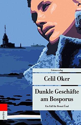 Dunkle Geschäfte am Bosporus : ein Fall für Remzi Ünal. Celil Oker. Aus dem Türk. von Nevfel Cumart / Unionsverlag-Taschenbuch ; 407 : Metro 1. Aufl.