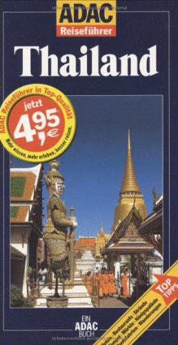 Thailand : [Hotels, Restaurants, Strände, Tempel, Klöster, Königspaläste, Märkte, Bootsfahrten ; Top-Tips]. von Martina Miethig / ADAC-Reiseführer; Ein ADAC-Buch