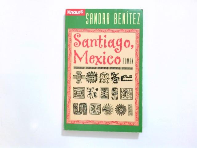 Santiago, Mexiko : Roman. Sandra Benítez. Aus dem Amerikan. von Sabine Schwenk und Kristine Rohrbach / Knaur ; 60378 Dt. Erstausg.