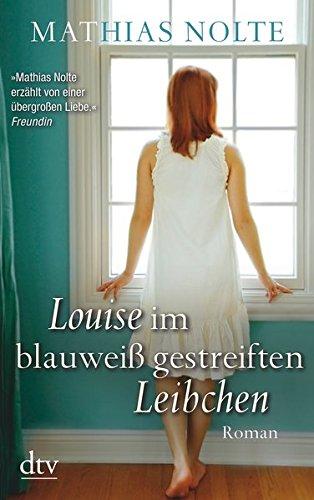 Louise im blauweiß gestreiften Leibchen : Roman. Mathias Nolte / dtv ; 21320 Ungekürzte Ausg.