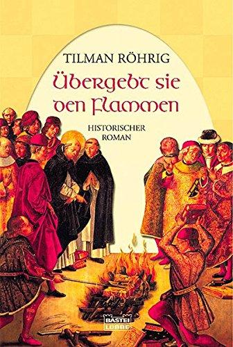 Röhrig, Tilman (Verfasser): Übergebt sie den Flammen : historischer Roman. Tilman Röhrig / Bastei-Lübbe-Taschenbuch ; Bd. 15122 : Allgemeine Reihe Vollst. Taschenbuchausg., 1. Aufl.