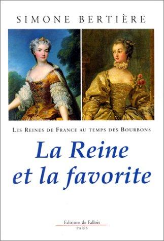 Les reines de France au temps des Bourbons : Tome 3, La Reine et la favorite
