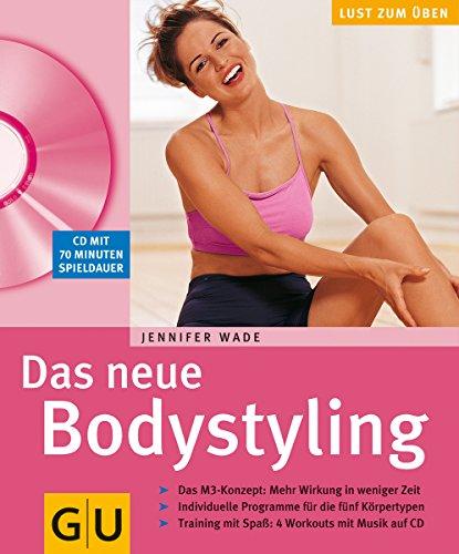 Das neue Bodystyling : das M3-Konzept: mehr Wirkung in weniger Zeit ; individuelle Programme für die fünf Körpertypen ; Training mit Spaß: 4 Workouts mit Musik auf CD. Jennifer Wade. Red.: Ilona Daiker / Lust zum Üben