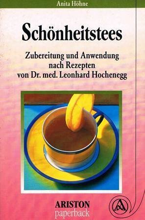 Schönheitstees : Zubereitung und Anwendung. Anita Höhne. Nach Rezepten von Leonhard Hochenegg 2. Aufl.