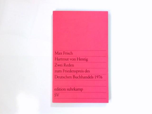 Zwei Reden zum Friedenspreis des Deutschen Buchhandels 1976 [neunzehnhundertsechsundsiebzig]. Hartmut von Hentig ; Max Frisch / Edition Suhrkamp ; 874 Erstausg., 1. Aufl.
