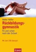 Rückbildungsgymnastik : fit und schön nach der Geburt ; [mit über 200 Übungen]. Heike Höfler / Goldmann ; 16687 : Mosaik bei Goldmann Vollst. Taschenbuchausg., 1. Aufl.