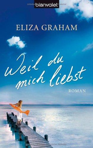 Weil du mich liebst : Roman. Eliza Graham. Aus dem Engl. von Elfriede Peschel / Blanvalet ; 36975 Dt. Erstausg., 1. Aufl.