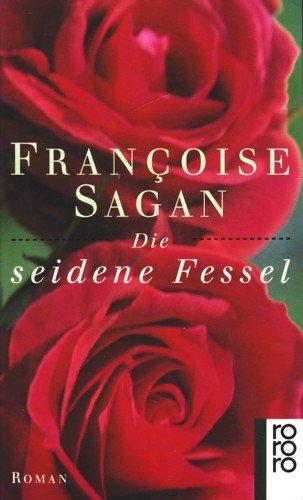Die seidene Fessel : Roman. Françoise Sagan. Dt. von Asma El Moutei Semler / Rororo ; 13155