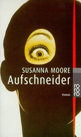 Aufschneider : Roman. Susanna Moore. Dt. von Giovanni Bandini und Ditte König