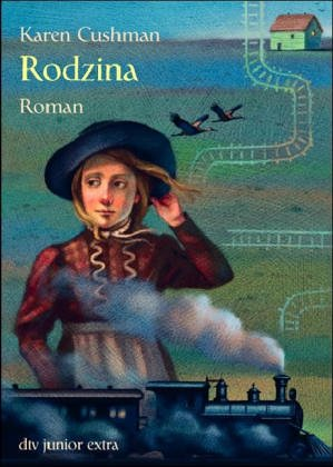 Rodzina : Roman. Karen Cushman. Aus dem Amerikan. von Alexandra Ernst / dtv ; 70901 : Junior extra Dt. Erstausg.