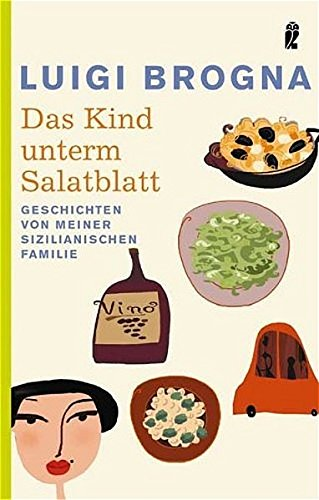 Brogna, Luigi (Verfasser): Das Kind unterm Salatblatt : Geschichten von meiner sizilianischen Familie. Luigi Brogna / Ullstein ; 26348 Orig.-Ausg., 1. Aufl.