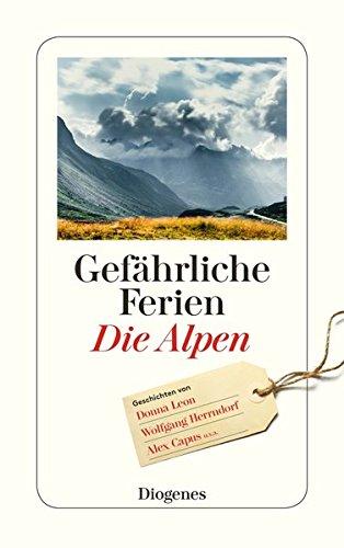 Gefährliche Ferien - die Alpen. ausgewählt von Anna von Planta / Diogenes-Taschenbuch ; 24397 Originalausgabe