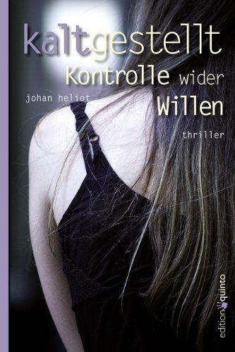Kaltgestellt : Kontrolle wider Willen ; Thriller. Johan Heliot. Aus dem Franz. von Maren Partzsch / Edition quinto 1. Aufl.