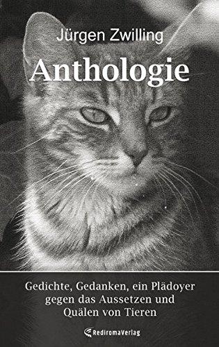 Anthologie - Gedichte, Gedanken, ein Plädoyer gegen das Aussetzen und Quälen von Tieren. Jürgen Zwilling