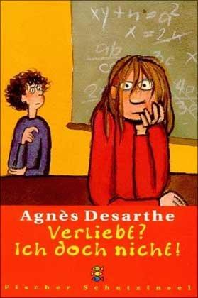 Desarthe, Agnès (Verfasser): Verliebt? Ich doch nicht!. Agnès Desarthe. Aus dem Franz. von Tilmann Kleinau / Fischer ; 80283 : Fischer Schatzinsel Limitierte Sonderausg.