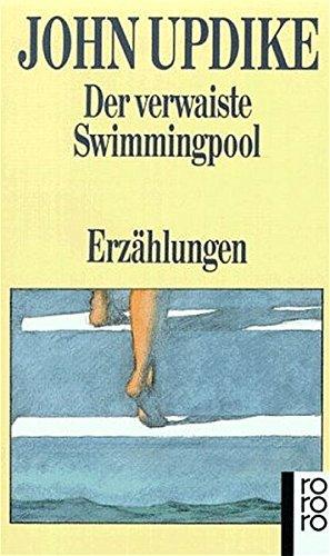 Der verwaiste Swimmingpool : Erzählungen. John Updike. Aus d. Amerikan. von Uwe Friesel ... / Rororo ; 12680
