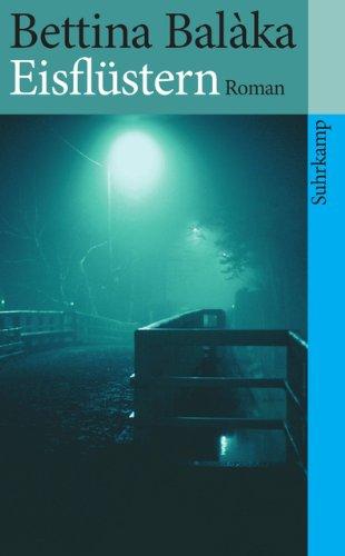 Eisflüstern : Roman. Bettina Balàka / Suhrkamp Taschenbuch ; 4112 1. Aufl.