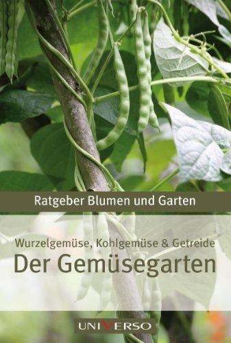 Der Gemüsegarten: Wurzelgemüse, Kohlgemüse und Getreide. Ratgeber Blumen und Garten Genehmigte Sonderausgabe für Universo