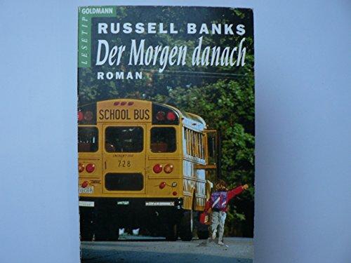 Der Morgen danach : Roman. Russell Banks. Aus dem Amerikan. von Kerstin Gleba / Goldmann ; 42095 : Goldmann Lesetip Dt. Erstveröff.