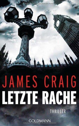 Letzte Rache : Thriller. James Craig. Aus dem Engl. von Jochen Stremmel / Goldmann ; 47907 Dt. Erstveröff., 1. Aufl.