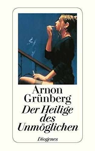 Der Heilige des Unmöglichen. Arnon Grünberg. Aus dem Niederländ. von Rainer Kersten / Diogenes-Taschenbuch ; 24097