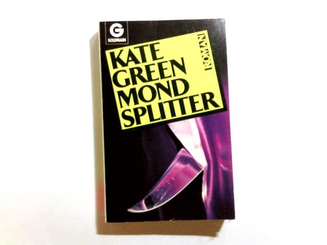 Mondsplitter : Roman. Kate Green. [Aus d. Amerikan. übertr. von Dagmar Hartmann] / Goldmann ; 8481 Dt. Erstveröff., 1. Aufl.