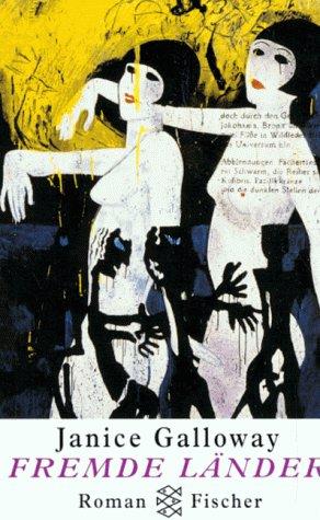 Fremde Länder : Roman. Janice Galloway. Aus dem Engl. von Silvia Morawetz / Fischer ; 12870 Dt. Erstausg.
