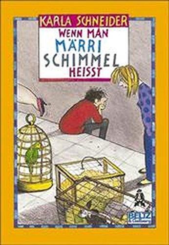 Schneider, Karla (Verfasser): Wenn man Märri Schimmel heißt : Roman. Karla Schneider / Gullivers Bücher ; 263