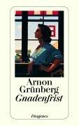 Gnadenfrist. Arnon Grünberg. Aus dem Niederländ. von Rainer Kersten / Diogenes-Taschenbuch ; 23664