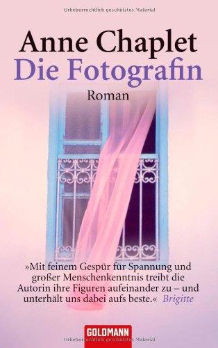 Chaplet, Anne (Verfasser): Die Fotografin : Roman. Anne Chaplet / Goldmann ; 45466 Taschenbuchausg., 1. Aufl.