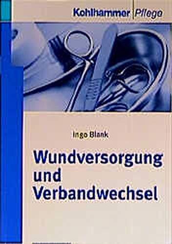 Wundversorgung und Verbandwechsel. Ingo Blank / Kohlhammer Pflege : Wissen und Praxis 1. Aufl.