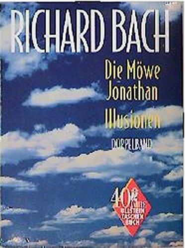 Die Möwe Jonathan. Richard Bach. Mit Fotogr. von Russell Munson; Illusionen / Richard Bach. [Ins Dt. übers. von Jeannie Ebner] / Ullstein ; Nr. 23279 Sonderausg.
