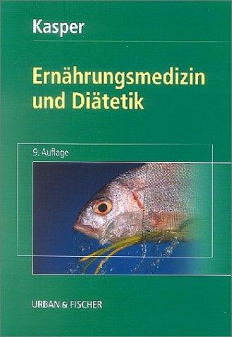 Ernährungsmedizin und Diätetik : mit 106 Tabellen. Heinrich Kasper. Unter Mitarb. von Monika Wild 9., neubearb. Aufl