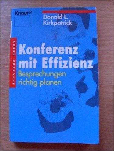 Konferenz mit Effizienz : Erfolg mit gut geplanten Besprechungen. Donald L. Kirkpatrick. [Aus dem Amerikan. von Marion Zerbst] / Knaur ; 83005 : Ratgeber Beruf Vollst. Taschenbuchausg.