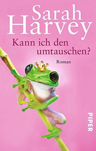 Kann ich den umtauschen? : Roman. Sarah Harvey. Aus dem Engl. von Marieke Heimburger / Piper ; 5934 Dt. Erstausg.