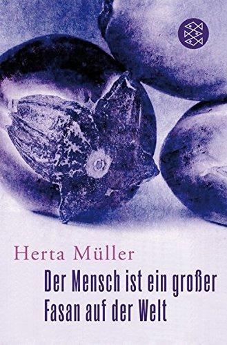 Müller, Herta (Verfasser): Der Mensch ist ein großer Fasan auf der Welt : eine Erzählung. Herta Müller / Fischer ; 18161