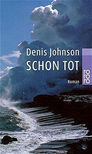 Schon tot : Roman. Denis Johnson. Dt. von Bettina Abarbanell und Fritz Mergel / Rororo ; 22930
