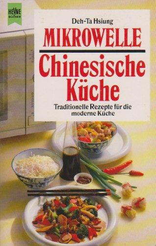 Mikrowelle, chinesische Küche : traditionelle Rezepte für die moderne Küche. Deh-Ta Hsiung. [Aus d. Engl. übertr. von Ingeborg Andreas-Hoole] / Heyne-Bücher / 7 / Heyne-Koch- und Getränkebücher ; Nr. 4607 : Heyne-Kochbuch Dt. Erstausg.