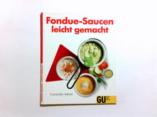 Fondue-Saucen leicht gemacht. Cornelia Adamr 2. Aufl.