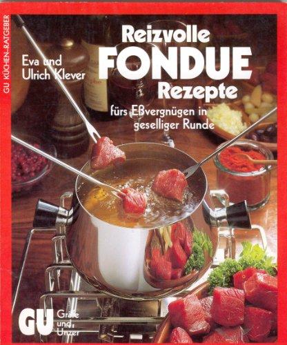 Reizvolle Fondue-Rezepte fürs Essvergnügen in geselliger Runde : mit prakt. Rat u. Tips zu d. Geräten. Eva u. Ulrich Klever 2. Aufl.