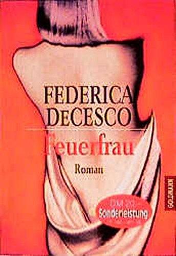 Feuerfrau : Roman. Federica DeCesco / Goldmann ; 43528 Ungekürzte Taschenbuchausg.