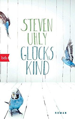 Glückskind : Roman. Steven Uhly / btb ; 74612 Genehmigte Taschenbuchausg., 1. Aufl.